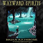 Wayward Spirits: A Prelude to The Dawning of Power (Godsland Series: Prequel) (       UNABRIDGED) by Brian Rathbone Narrated by Chris Snelgrove
