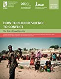 img - for How to Build Resilience to Conflict: The Role of Food Security book / textbook / text book