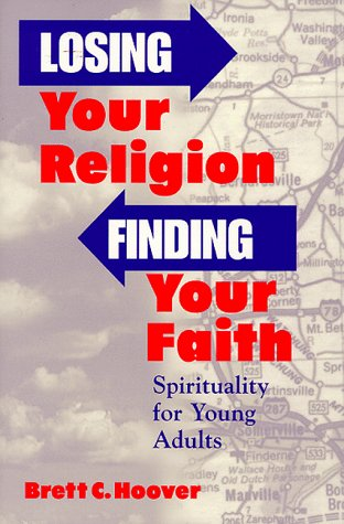 Losing Your Religion, Finding Your Faith: Spirituality and Young Adults, BRETT HOOVER