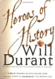 Heroes of History: A Brief History of Civilization from Ancient Times to the Dawn of the Modern Age (0743226127) by Will Durant