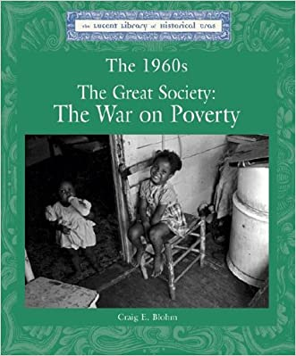 The 1960's: The Great Society, the War on Poverty (Lucent Library of Historical Eras)