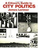 img - for A Citizen's Guide to City Politics book / textbook / text book