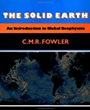 The Solid Earth: An Introduction to Global Geophysics (0521385903) by C. M. R. Fowler