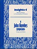 A John Hawkes symposium: Design and debris (Insights, working papers in contemporary criticism)
