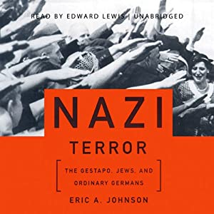 Nazi Terror: The Gestapo, Jews, and Ordinary Germans | [Eric A. Johnson]