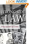 Wrong Side of the Law: True Stories o...