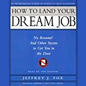 How to Land Your Dream Job: No Resume! And Other Secrets to Get You in the Door | [Jeffrey J. Fox]