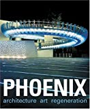 Phoenix: Architecture/Art/Regeneration