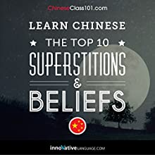 Learn Chinese: The Top 10 Superstitions & Beliefs Audiobook by  Innovative Language Learning Narrated by  Innovative Language Learning