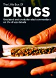 img - for The Little Box of Drugs: Unbiased and Unadulterated Commentary on the Drugs Debate book / textbook / text book