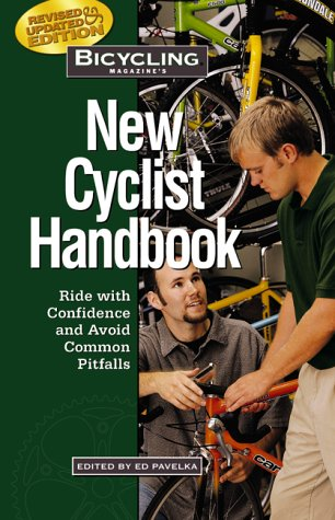 Bicycling Magazines New Cyclist Handbook : Ride With Confidence and Avoid Common Pitfalls, ED PAVELKA