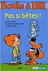 Boule&Bill : Pas si b�tes ! : D'apr�s les aventures de Boule et Bill de Jean Roba par Joly