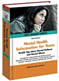 Mental Health Information for Teens: Health Tips about Mental Wellness and Mental Illness: Including Facts about Mental and Emotional Health, ... Mood Disorders, Anxiety (Teen Health Series)