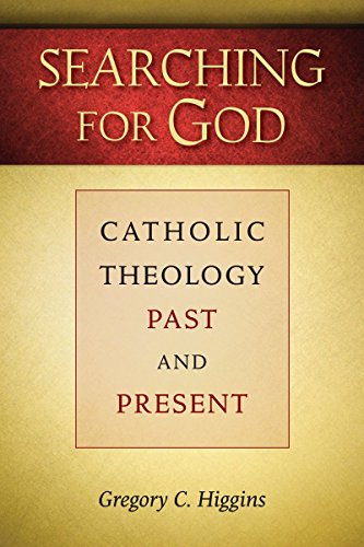 Searching for God: Catholic Theology Past and Present