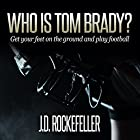 Who Is Tom Brady?: Get Your Feet on the Ground and Play Football Hörbuch von J.D. Rockefeller Gesprochen von: Cinnamin Vroman