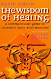 The Wisdom of Healing: Comprehensive Examination of Mind-body Sciences of East and West (0712672656) by DAVID SIMON