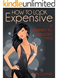 How To Look Expensive: A Journey To Fabulous You!