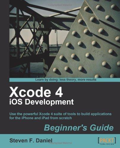 Xcode 4 Iphone Development Beginner's Guide