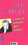 echange, troc Guy Carlier - J'vous ai apporté mes radios : Lettres et chroniques