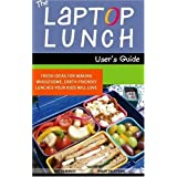 The Laptop Lunch User's Guide: Fresh Ideas for Making Wholesome, Earth-friendly Lunches Your Kids Will Love [Paperback]