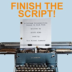 Finish the Script!: A College Screenwriting Course in Book Form | [Scott King]