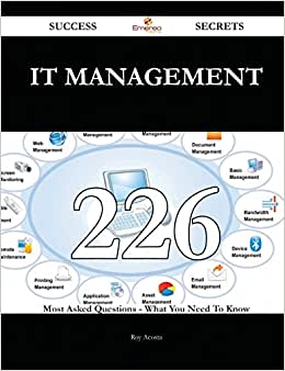 IT Management 226 Success Secrets: 226 Most Asked Questions On IT Management - What You Need To Know