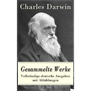 Gesammelte Werke - Vollständige deutsche Ausgaben mit Abbildungen: Die Entstehung der Arten durch N