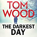The Darkest Day: Victor the Assassin, Book 5 Audiobook by Tom Wood Narrated by Daniel Philpott