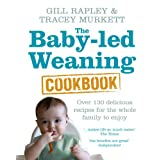 The Baby-led Weaning Cookbook: Over 130 delicious recipes for the whole family to enjoyby Gill Rapley