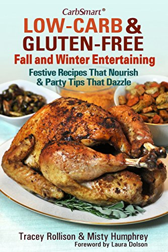 CarbSmart Low-Carb & Gluten-Free Fall and Winter Entertaining: Festive Recipes That Nourish & Party Tips That Dazzle by Tracey Rollison, Misty Humphrey
