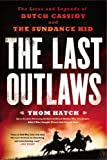 The Last Outlaws: The Lives and Legends of Butch Cassidy and the Sundance Kid