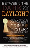 img - for Between the Dark and the Daylight: And 27 More of the Best Crime and Mystery Stories of the Year (Best Crime & Mystery Stories of the Year) book / textbook / text book