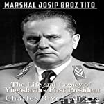 Marshal Josip Broz Tito: The Life and Legacy of Yugoslavia's First President |  Charles River Editors
