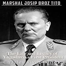 Marshal Josip Broz Tito: The Life and Legacy of Yugoslavia's First President Audiobook by  Charles River Editors Narrated by Colin Fluxman