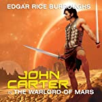 John Carter in The Warlord of Mars: Barsoom Series #3 (       UNABRIDGED) by Edgar Rice Burroughs Narrated by Scott Brick