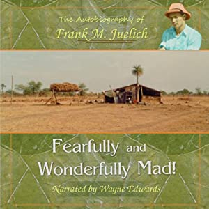 Fearfully and Wonderfully Mad: The Life of a Living Epistle with a Few Pages Missing… | [Frank M. Juelich]