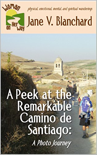Book: A Peek at the Remarkable Camino de Santiago - A Photo Journey (Woman On Her Way Book 4) by Jane V. Blanchard