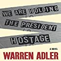 We Are Holding the President Hostage Audiobook by Warren Adler Narrated by Eric Bryan Moore