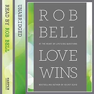 Love Wins: At the Heart of Life's Big Questions | [Rob Bell]