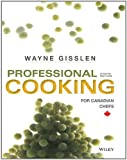 Professional Cooking for Canadian Chefs: Written by Wayne Gisslen, 2014 Edition, (8th Edition) Publisher: Wiley [Hardcover]