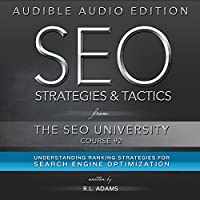 SEO Strategies & Tactics: Understanding Ranking Strategies for Search Engine Optimization: The SEO University, Book 2 (       UNABRIDGED) by R.L. Adams Narrated by Ken Eaken
