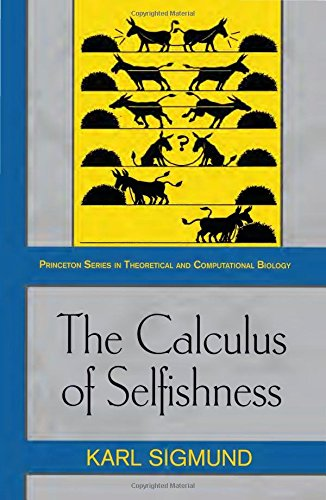 The Calculus of Selfishness: (Princeton Series in Theoretical and Computational Biology)