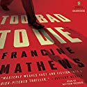 Too Bad to Die: A Novel Audiobook by Francine Mathews Narrated by Matthew Brenher