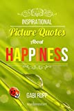 Inspirational Picture Quotes about Happiness (Leanjumpstart Life Series Book 1)