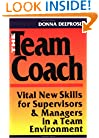 The Team Coach: Vital New Skills for Supervisors & Managers in a Team Environment
