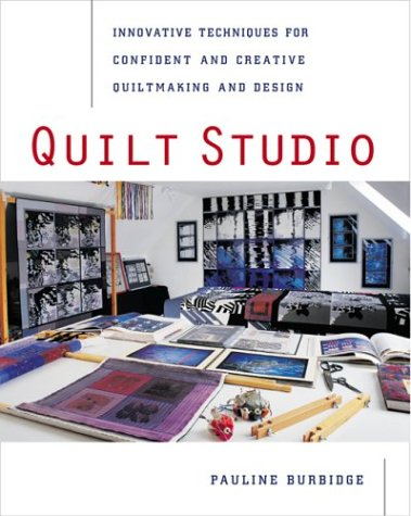 Quilt Studio : Innovative Techniques for Confident and Creative Quiltmaking and Design