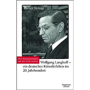 Den Kommunismus mit der Seele suchen: Wolfgang Langhoff - ein deutsches Künstlerleben im