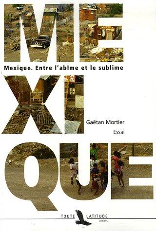 Mexique : Entre l'abîme et le sublime