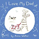 Anna Walker I Love My Dad (I Love Ollie)
