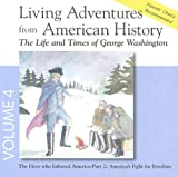 Living Adventures from American History, Volume 4 - The Life and Times of George Washington - America's Fight for Freedom.
